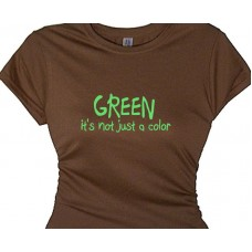 Green, It's Not Just A Color - Save the Earth t-shirt